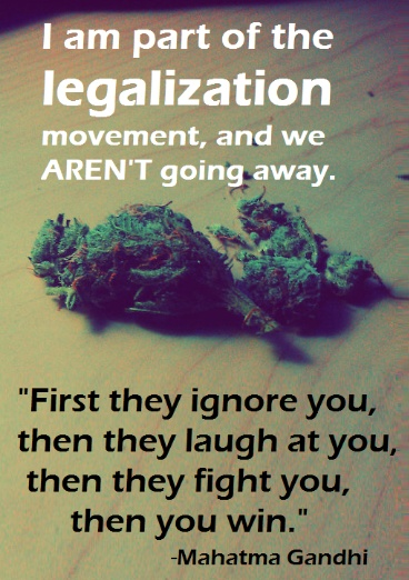 I am part of the legalization movement with Ghandi Quote